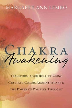 Chakra Awakening: Transform Your Reality Using Crystals, Color, Aromatherapy & the Power of Positive Thought (Paperback)