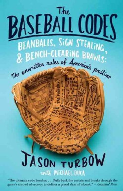 The Baseball Codes: Beanballs, Sign Stealing, and Bench-Clearing Brawls: the Unwritten Rules of America's Pastime (Paperback)