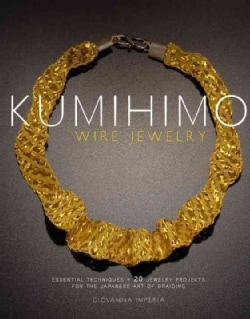 Kumihimo Wire Jewelry: Essential Techniques and 20 Jewelry Projects for the Japanese Art of Braiding (Paperback)