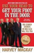 Use Your Head to Get Your Foot in the Door: Job Search Secrets No One Else Will Tell You (Paperback)