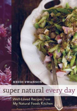 Super Natural Every Day: Well-loved Recipes from My Natural Foods Kitchen (Paperback)