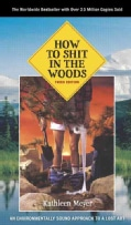 How to S**t in the Woods:An Environmentally Sound Approach to a Lost Art(Paperback / softback)