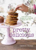Pretty Delicious: Lean and Lovely Recipes for a Healthy, Happy New You (Hardcover)