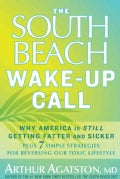The South Beach Wake-up Call: Why America Is Still Getting Fatter and Sicker, Plus 7 Simple Strategies for Revers... (Hardcover)