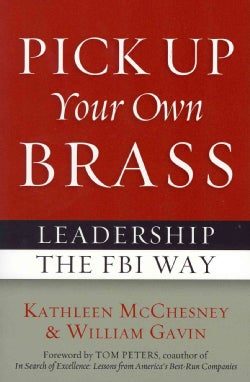 Pick Up Your Own Brass: Leadership the FBI Way (Paperback)