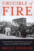 Crucible of Fire: Nineteenth-Century Urban Fires and the Making of the Modern Fire Service (Hardcover)