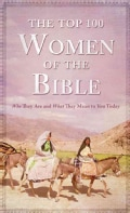 The Top 100 Women of the Bible: Who They Are and What They Mean to You Today (Paperback)