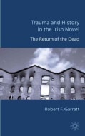 Trauma and History in the Irish Novel: The Return of the Dead (Hardcover)