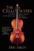 The Cello Suites: J. S. Bach, Pablo Casals, and the Search for a Baroque Masterpiece (Paperback)