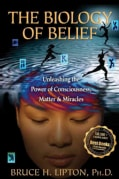 The Biology of Belief: Unleashing the Power of Consciousness, Matter, & Miracles (Paperback)
