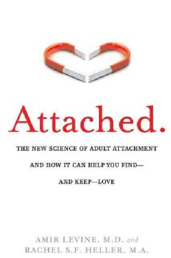 Attached: The New Science of Adult Attachment and How It Can Help You Find - and Keep - Love (Hardcover)