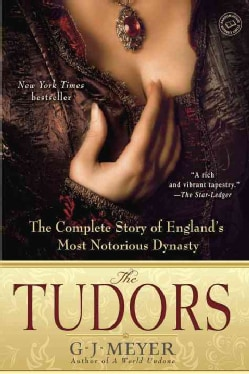 The Tudors: The Complete Story of England's Most Notorious Dynasty (Paperback)