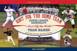 Root for the Home Team: Minor League Baseball's Most Off-the-Wall Team Names and the Stories Behind Them (Paperback)