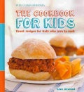 Williams-Sonoma the Cookbook for Kids: Great Recipes for Kids Who Love to Cook (Hardcover)