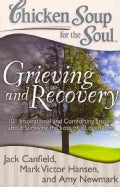 Chicken Soup for the Soul Grieving and Recovery: 101 Inspirational and Comforting Stories About Surviving the Los... (Paperback)