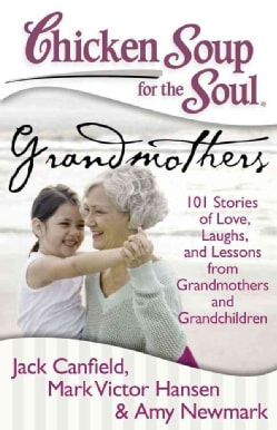 Chicken Soup for the Soul Grandmothers: 101 Stories of Love, Laughs, and Lessons from Grandmothers and Grandchildren (Paperback)