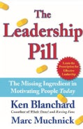 The Leadership Pill: The Missing Ingredient in Motivating People Today (Hardcover)