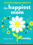 The Happiest Mom: 10 Secrets to Enjoying Motherhood (Paperback)