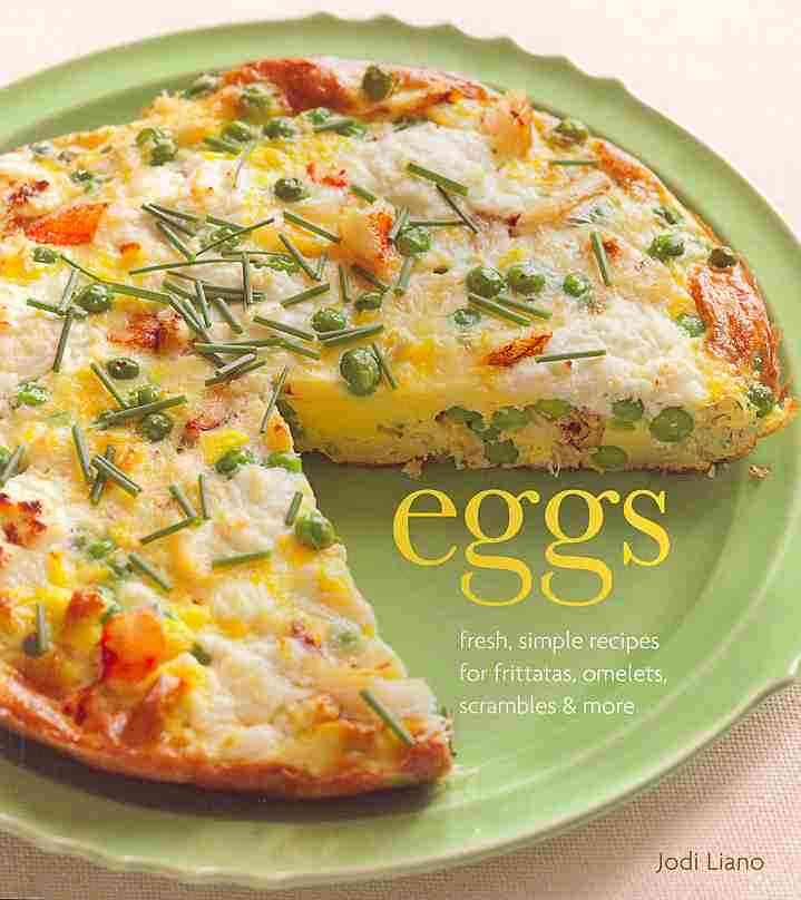 Eggs: Fresh, Simple Recipes for Frittatas, Omelets, Scrambles & More (Paperback)