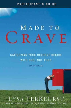 Made to Crave: Satisfying Your Deepest Desire With God, Not Food: Participant's Guide: Six Sessions (Paperback)