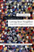 The Dangerous Act of Loving Your Neighbor: Seeing Others Through the Eyes of Jesus (Hardcover)