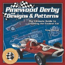 Pinewood Derby Designs & Patterns: The Ultimate Guide to Creating the Coolest Car (Paperback)