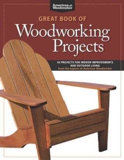 Great Book of Woodworking Projects: 50 Projects for Indoor Improvements and Outdoor Living from the Experts at Am... (Paperback)