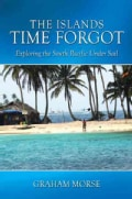 The Islands Time Forgot: Exploring the South Pacific Under Sail (Paperback)