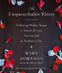 An Unquenchable Thirst: Following Mother Teresa in Search of Love, Service, and an Authentic Life (CD-Audio)