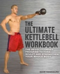 The Ultimate Kettlebells Workbook: The Revolutionary Program to Tone, Sculpt and Strengthen Your Whole Body (Paperback)