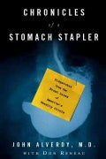 Chronicles of a Stomach Stapler: Dispatches from the Front Lines of America's Obesity Crisis (Hardcover)