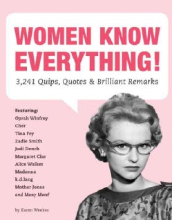 Women Know Everything!: 3,241 Quips, Quotes, & Brilliant Remarks (Paperback)
