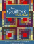 The Quilter's Color Club: Secrets of Value, Temperature & Special Effects -- 12 Hands-on Exercises -- 8 Projects (Paperback)
