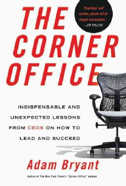 The Corner Office: Indispensable and Unexpected Lessons from CEOs on How to Lead and Succeed (Hardcover)
