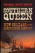 Southern Queen: New Orleans in the Nineteenth Century (Hardcover)