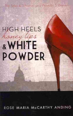 High Heels, Honey Lips, & White Powder: The Tales & Salvation of a Proverbs 5 Woman (Paperback)