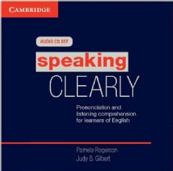 Speaking Clearly: Pronunciation and Listening Comprehension for Learners of English (CD-Audio)