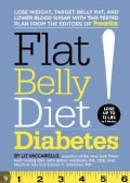 Flat Belly Diet! Diabetes: Lose Weight, Target Belly Fat, and Lower Blood Sugar with This Tested Plan from the Ed... (Hardcover)