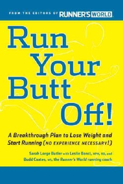 Run Your Butt Off!: A Breakthrough Plan to Lose Weight and Start Running (No Experience Necessary!) (Paperback)