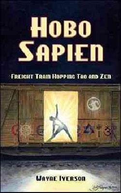 Hobo Sapien: Freight Train Hopping Tao and Zen (Paperback)