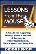 Lessons from the Mouse: A Guide for Applying Disney World's Secrets of Success to Your Organization, Your Career,... (Hardcover)
