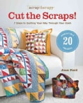 Scrap Therapy Cut the Scraps!: 7 Steps to Quilting Your Way Through Your Stash (Paperback)