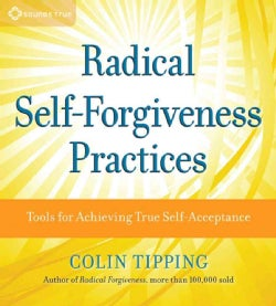 Radical Self-Forgiveness Practices: Tools for Achieving True Self-Acceptance (CD-Audio)
