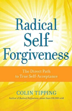 Radical Self-Forgiveness: The Direct Path to True Self-Acceptance (Paperback)