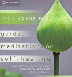 Guided Meditations for Self-Healing: Essential Practices to Relieve Physical and Emotional Suffering and Enhance R... (CD-Audio)