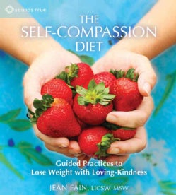 The Self-Compassion Diet: Guided Practices to Lose Weight with Loving-Kindness (CD-Audio)