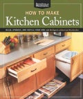How to Make Kitchen Cabinets: Build, Upgrade, and Install Your Own With the Experts at American Woodworker (Paperback)