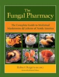 The Fungal Pharmacy: The Complete Guide to Medicinal Mushrooms and Lichens of North America (Paperback)