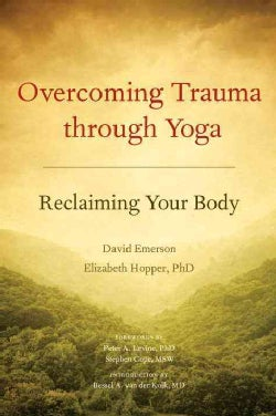 Overcoming Trauma Through Yoga: Reclaiming Your Body (Paperback)