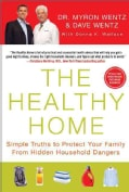 The Healthy Home: Simple Truths to Protect Your Family from Hidden Household Dangers (Hardcover)